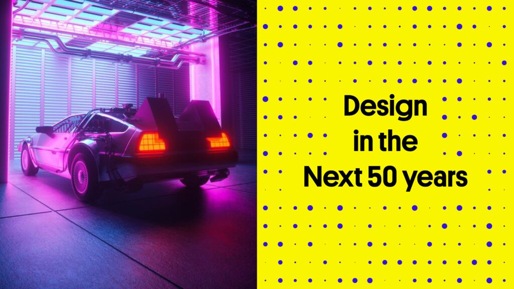 Design in the Next 50 Years